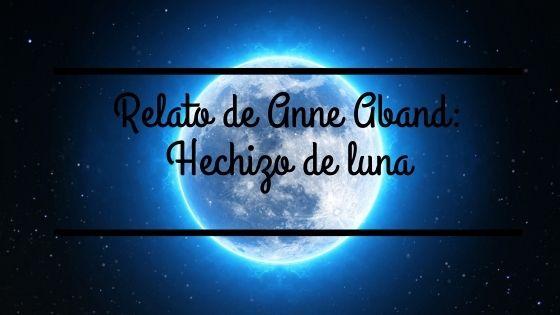 Relato de Anne Aband: Hechizo de luna