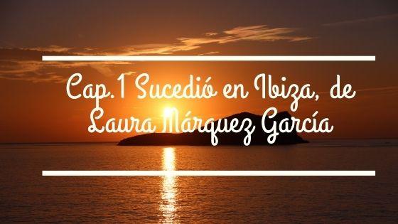 Capítulo 1 de Sucedió en Ibiza, de Laura Márquez García