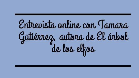 Entrevista online con Tamara Gutiérrez Pardo, autora de El árbol de los elfos