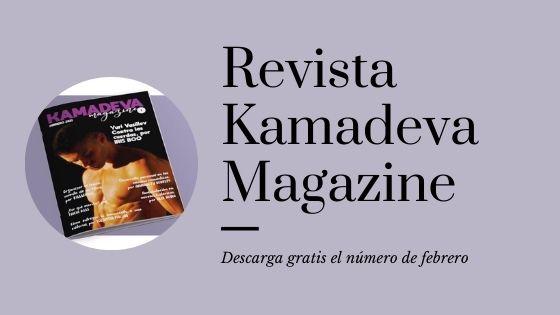 Descarga nuestra nueva revista Kamadeva Magazine, de febrero