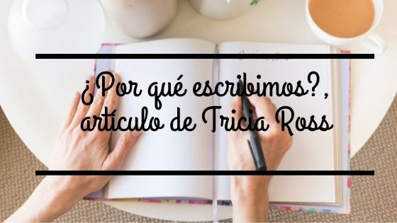 ¿Por qué escribo?, artículo de Tricia Ross