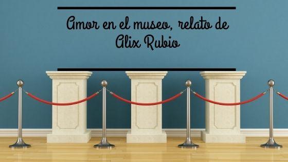 Amor en el museo, relato de Alix Rubio